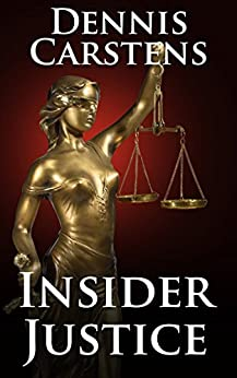 Insider Justice: A Financial Thriller (A Marc Kadella Legal Mystery Book 8) by [Dennis Carstens]