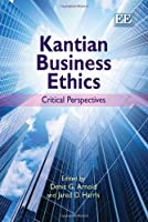 Kantian Business Ethics: Critical Perspectives