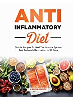 Anti-Inflammatory Diet: Simple Recipes To Heal The Immune System And Reduce Inflammation In 30 Days