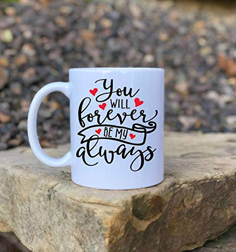 You Will Forever Be My Always, Coffee Mug, Anniversary Gift, Wedding Gift, christmas gift, Valentine's Mug, Valentine's Day, gift for her