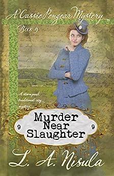 Murder Near Slaughter (Cassie Pengear Mysteries Book 9) by [L. A. Nisula]