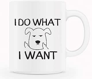 I Do What I Want Funny Dog Middle Finger 11 oz Coffee Mug - Grade A Ceramic - Birthday Gift For Men & Women - Christmas Present Idea For Mom, Dad, Boyfriend, Girlfriend