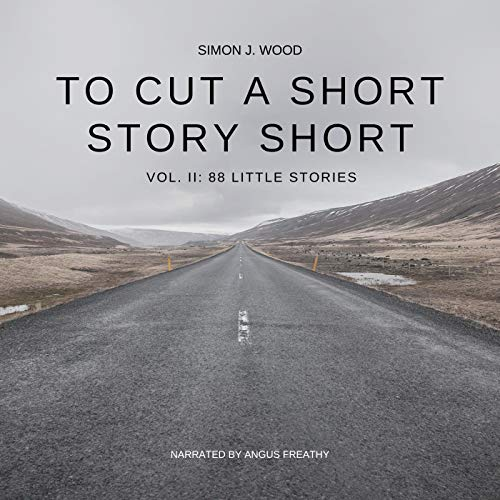 To Cut a Short Story Short, Vol. II Audiobook By Simon J. Wood cover art