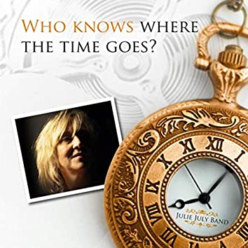 Who Knows Where the Time Goes?
