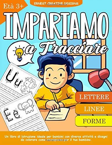 Impariamo a Tracciare: Libro di attività per bambini in età scolare e prescolare - Libro per tracciare le lettere - Impara a scrivere, tracciare linee ... per bambini età 3+ ( Attività da colorare )