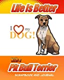 Life Is Better With A Pit Bull Terrier Scrapbook and Journal: Dog Vaccination Record, Puppy Baby Book and Memory Book (Dog Scrapbook)