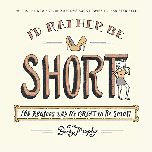 Id Rather Be Short 100 Reasons Why Its Great To Be Small
