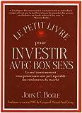 Le Petit Livre Pour Investir Avec Bon Sens by Bogle