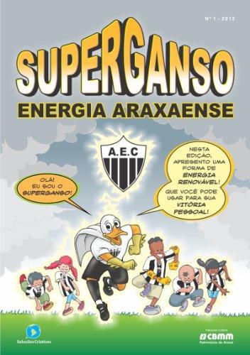 Superganso 1: Energia Araxaense (Energia do Torcedor Araxaense) (Portuguese Edition)