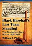 Black Baseball's Last Team Standing: The Birmingham Black Barons, 1919-1962