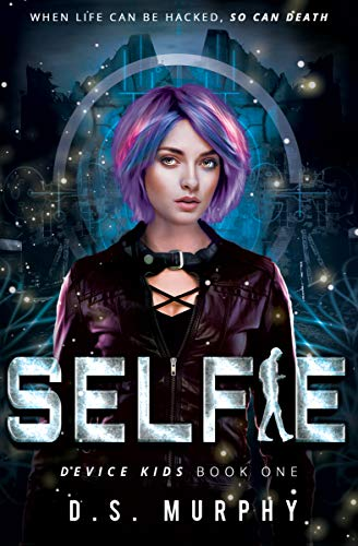 Selfie: a YA technothriller (Device Kids Book 1)
