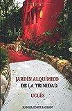 JARDÍN ALQUÍMICO DE LA TRINIDAD UCLÉS