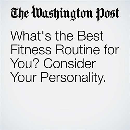 What's the Best Fitness Routine for You? Consider Your Personality. cover art