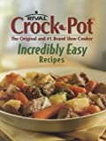 Rival Crock-Pot Incredibly Easy Recipes: The Original and #1 Brand Slow Cooker by Publications International (Editor) (1-Jan-2007) Spiral-bound