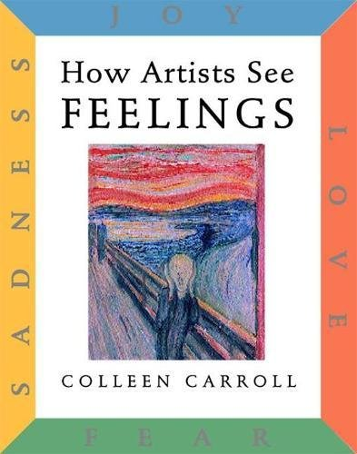 How Artists See: Feelings: Joy, Sadness, Fear, Love