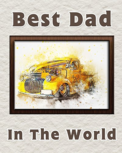 Best Dad in the World: Notebook for the best father   Fathers Day Gift   8x10 Lined Notebook for the worlds best Dad   Yellow Car