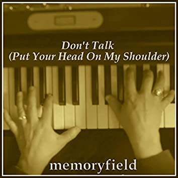 Don't Talk (Put Your Head on My Shoulder)