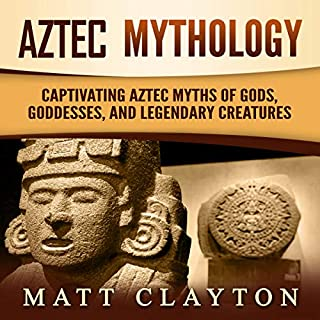 Aztec Mythology: Captivating Aztec Myths of Gods, Goddesses, and Legendary Creatures cover art