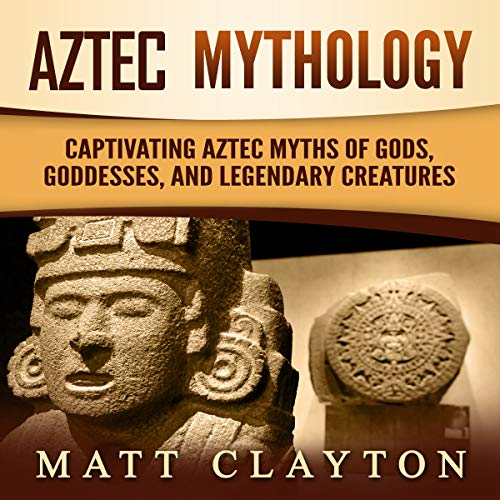 Aztec Mythology: Captivating Aztec Myths of Gods, Goddesses, and Legendary Creatures audiobook cover art