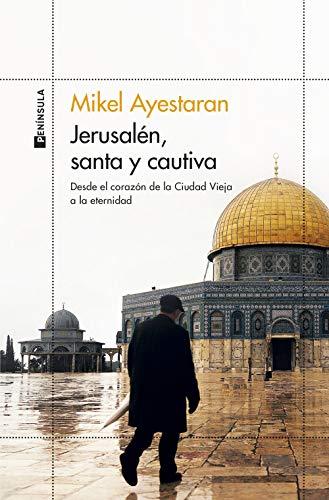 Jerusalén, santa y cautiva: Desde el corazón de la Ciudad Vieja a la eternidad (ODISEAS)