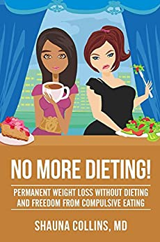No More Dieting!: Permanent Weight Loss Without Dieting and Freedom From Compulsive Eating by [Dr. Shauna Collins M.D.]