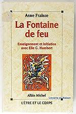 La Fontaine de feu. Enseignement et initiation avec Elie G. Humbert d'Anne Fraisse