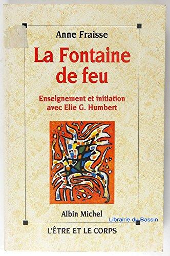 La Fontaine de feu. Enseignement et initiation avec Elie G. Humbert