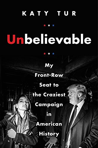 Unbelievable: My Front-Row Seat to the Craziest Campaign in American History (English Edition)