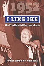 I Like Ike: The Presidential Election of 1952 (American Presidential Elections)