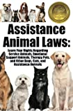 Assistance Animal Laws: Learn Your Rights Regarding Service Animals,...