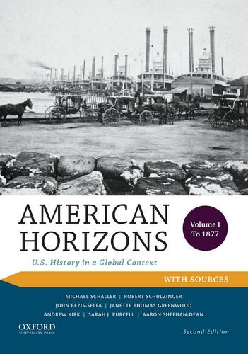 American Horizons: U.S. History in a Global Context, Volume I: To 1877, with Sources