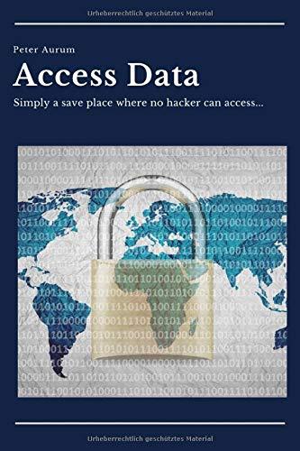 Access Data - Simply a save place where no hacker can access: Stylisches Notizbuch mit Register und Vordrucken | super geeignet für alle Zugangsdaten (ca. DinA5 - 100 Seiten)