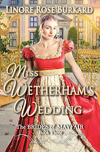 Miss Wetherham's Wedding: Clean and Sweet Regency Romance : The Brides of Mayfair, Book Three by [Linore Rose  Burkard]