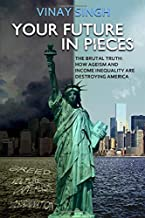 Your Future In Pieces: The Brutal Truth: How Ageism And Income Inequality Are Destroying America