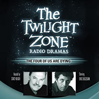 The Four of Us Are Dying     The Twilight Zone Radio Dramas              By:                                                                                                                                 Rod Serling,                                                                                        George Clayton Johnson                               Narrated by:                                                                                                                                 Eric Bogosian                      Length: 39 mins     5 ratings     Overall 4.4