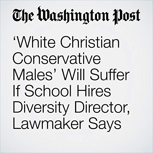 'White Christian Conservative Males' Will Suffer If School Hires Diversity Director, Lawmaker Says copertina