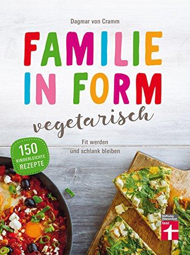 Familie in Form - vegetarisch: Fit werden und schlank bleiben