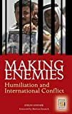 Making Enemies: Humiliation and International Conflict (Contemporary Psychology) - Evelin Lindner