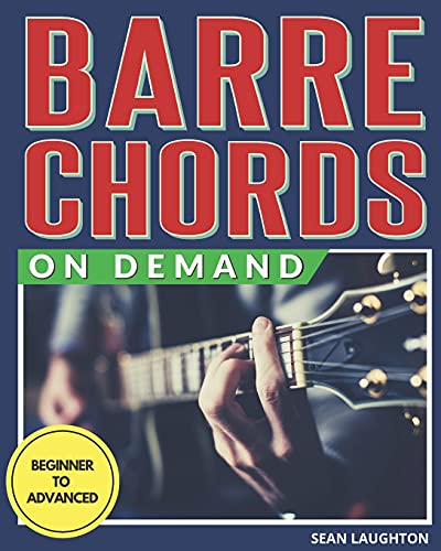 Barre Chords On Demand: Quickly Master Essential Barre Chord Shapes & Confidently Play Them All Over Your Fretboard (Bar Chords for Guitar)