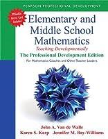 Elementary and Middle School Mathematics: Teaching Developmentally: The Professional Development Edition (Teaching Student-Centered Mathematics Series)