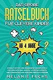 Das große Rätselbuch für clevere Kinder: ab 4 Jahre. Geniale Rätsel und brandneue Knobelspiele...