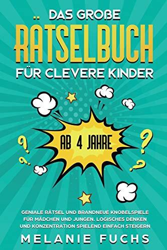Das große Rätselbuch für clevere Kinder: ab 4 Jahre. Geniale Rätsel und brandneue Knobelspiele für Mädchen und Jungen. Logisches Denken und Konzentration spielend einfach steigern