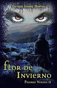 Flor de invierno: Libro juvenil de Aventuras, Suspense y Fantasía (a partir de 12 años) (Piedras Verdes nº 2) de [Enrique Gómez Medina]