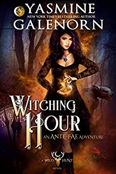 Witching Hour: An Ante-Fae Adventure (The Wild Hunt Book 7) by [Yasmine Galenorn]