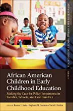 African American Children in Early Childhood Education: Making the Case for Policy Investments in Families, Schools, and Communities (Advances in Race and Ethnicity in Education)