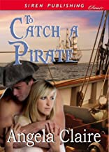 To Catch a Pirate (Siren Publishing Classic)