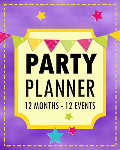 Party Planner: 12 Months - 12 Events | Perfect for Families and Event Organizers | Use it for all events in a year: Birthdays, Halloween, ... Retirement etc. (Fun Event Planners, Band 4)