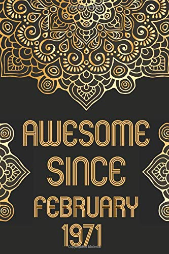 Awesome Since February 1971 Notebook: 49th Birthday Gifts for Women 1971 / 49th Birthday Gifts for Men 1971 / 1971 49th Birthday Gifts for Women / 49 Years of Being Awesome Notebook