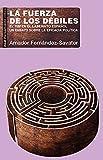 La Fuerza De los débiles: El 15M en el laberinto español. Un ensayo sobre la eficacia política: 101 (Pensamiento crítico)