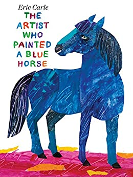 The Artist Who Painted a Blue Horse by [Eric Carle]